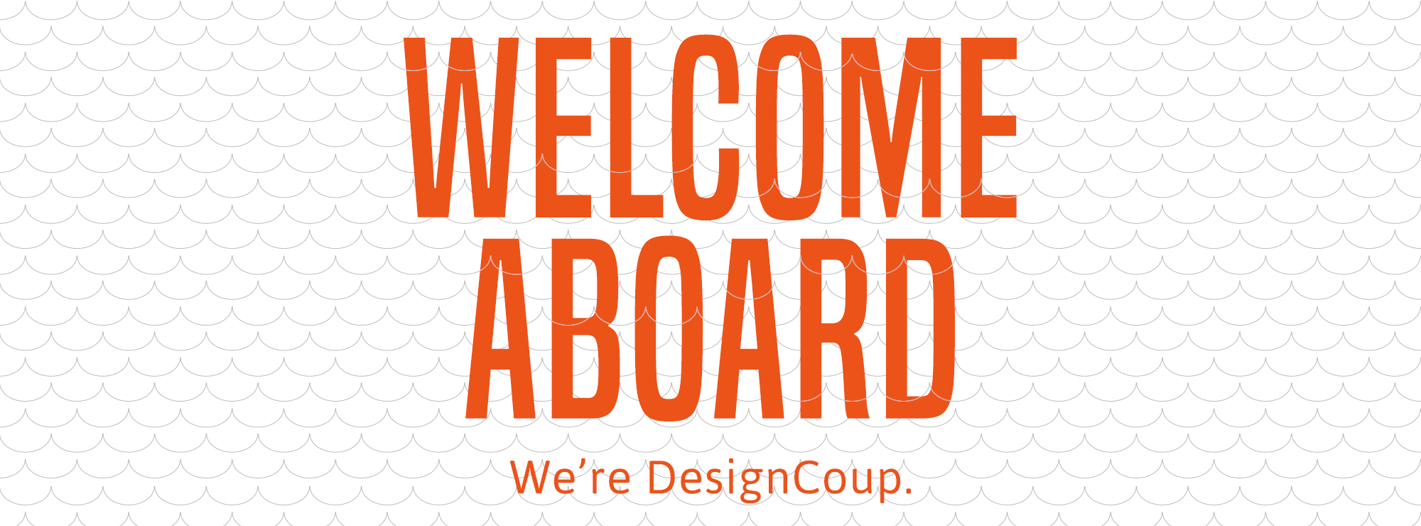 Welcome Aboard. We're DesignCoup